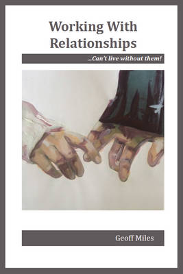 Working with Relationships: Can't Live Without Them! (Paperback)