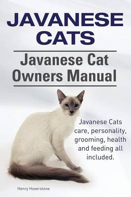 Javanese Cats. Javanese Cat Owners Manual. Javanese Cats Care, Personality, Grooming, Health and Feeding All Included. (Paperback)