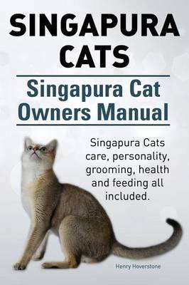 Singapura Cats. Singapura Cat Owners Manual. Singapura Cats Care, Personality, Grooming, Health and Feeding All Included. (Paperback)