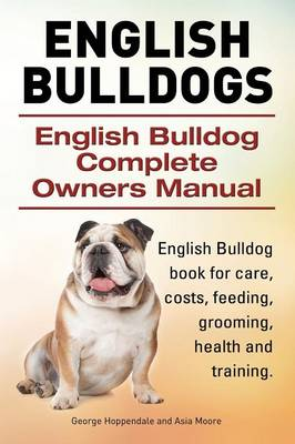 English Bulldogs. English Bulldog Complete Owners Manual. English Bulldog Book for Care, Costs, Feeding, Grooming, Health and Training. (Paperback)