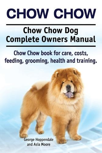 Chow Chow. Chow Chow Dog Complete Owners Manual. Chow Chow Book for Care, Costs, Feeding, Grooming, Health and Training. (Paperback)