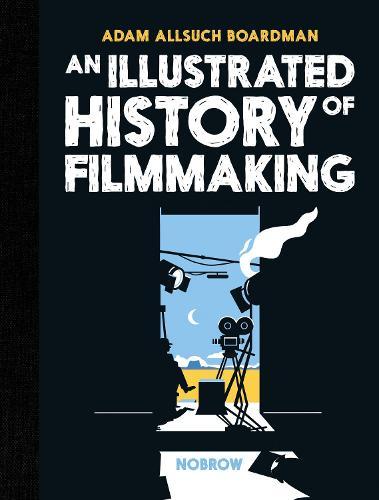 An Illustrated History of Filmmaking (Hardback)