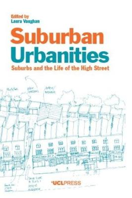 Suburban Urbanities: Suburbs and the Life of the High Street (Paperback)