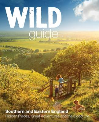 Wild Guide - Southern and Eastern England: Norfolk to New Forest, Cotswolds to Kent (Including London) - Wild Guides 2 (Paperback)