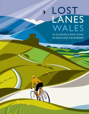Lost Lanes Wales: 36 Glorious Bike Rides in Wales and the Borders - Lost Lanes (Paperback)