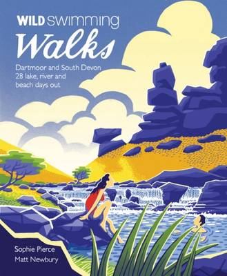 Wild Swimming Walks Dartmoor and South Devon: 28 Lake, River and Beach Days Out in South West England - Wild Swimming 7 (Paperback)