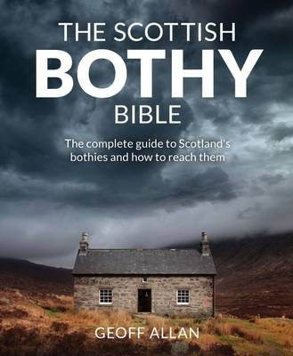 The Scottish Bothy Bible: The Complete Guide to Scotland's Bothies and How to Reach Them (Paperback)