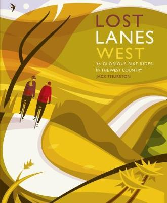 Lost Lanes West Country: 36 Glorious bike rides in Devon, Cornwall, Dorset, Somerset and Wiltshire (Paperback)