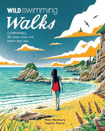 Wild Swimming Walks Cornwall: 28 coast, lake and river days out - Wild Swimming Walks (Paperback)