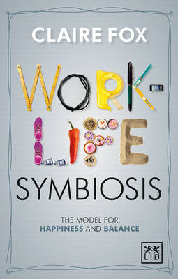 Work/life Symbiosis: The Model for Happiness and Balance (Paperback)