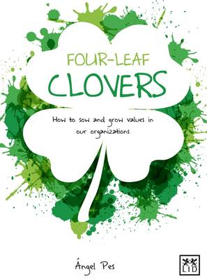 Four-Leaf Clovers: How to Sow and Grow Value in Our Organizations (Paperback)