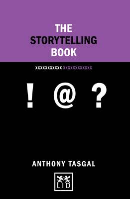 The Storytelling Book: Finding the Golden Thread in Your Communications - Concise Advice (Hardback)