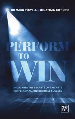Performing to Win 2016: Using the Secrets of the Arts to Unlock Success (Paperback)