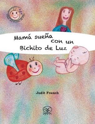 Mama Suena Con Un Bichito De Luz - El Viaje Del Bichito De Luz (Hardback)