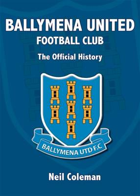 Ballymena United Football Club: The Official History (Paperback)