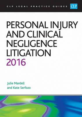 Personal Injury and Clinical Negligence Litigation 2016 - CLP Legal Practice Guides (Paperback)