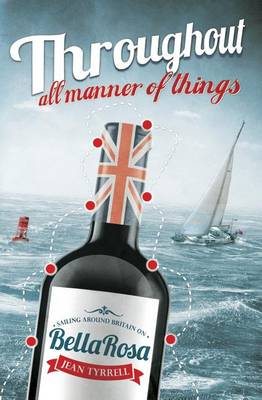 Throughout All Manner Of Things: Sailing Around Britain On Bella Rosa (Paperback)