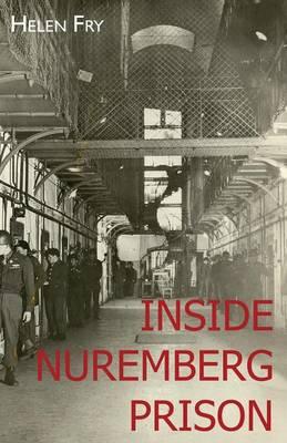 Inside Nuremberg Prison: Hitler's Henchmen Behind Bars & the German Jew (Paperback)
