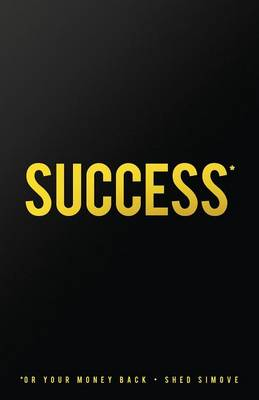 Success... or Your Money Back: The Quickest Success Manual Ever That Shows You How to Get Anything You Desire... (Paperback)