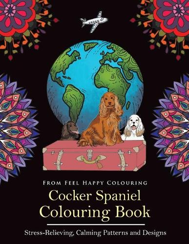 Cocker Spaniel Colouring Book: Fun Cocker Spaniel Colouring Book for Adults and Kids 10+ (Paperback)