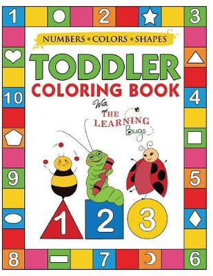 My Numbers, Colors and Shapes Toddler Coloring Book with The Learning Bugs: Fun Children's Activity Coloring Books for Toddlers and Kids Ages 2, 3, 4 & 5 for Kindergarten & Preschool Prep Success (Paperback)