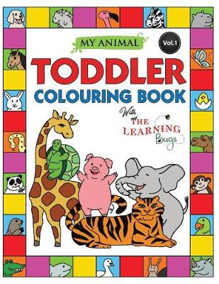 My Animal Toddler Colouring Book with the Learning Bugs (Vol.1): Fun Kids Colouring Book for Children Ages 2, 3, 4, 5 & 6 - 50 Pages to Colour as You Learn the Animals & Fun Facts about Them (Paperback)