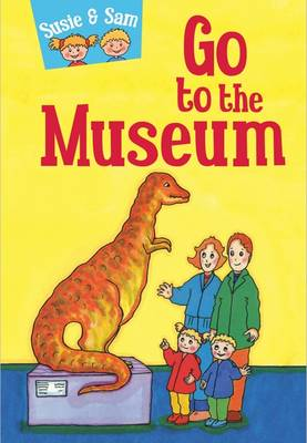 Susie and Sam Go to the Museum - Children's Story Collection Susie and Sam 5 (Hardback)