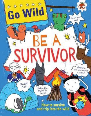 Go Wild: Be A Survivor - Go Wild (Paperback)