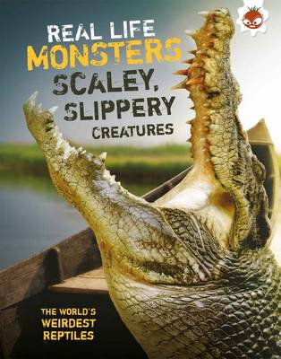 Real Life Monsters Scaley, Slippery Creatures (Paperback)