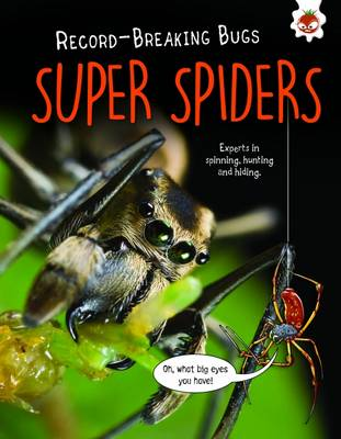Super Spiders - Record-Breaking Bugs: Experts in Spinning, Hunting and Hiding (Paperback)
