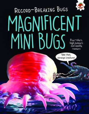 Magnificent Mini Bugs - Record-Breaking Bugs: Free-Riders, High Jumpers and Nimble Runners (Paperback)