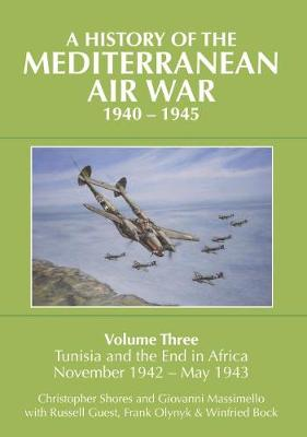 A History of the Mediterranean Air War, 1940-1945: Volume 3: Tunisia and the end in Africa, November 1942 - May 1943 (Hardback)