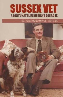 Sussex Vet: A Fortunate Life in Eight Decades (Hardback)