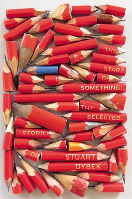 The Start of Something: The Selected Stories of Stuart Dybek (Hardback)