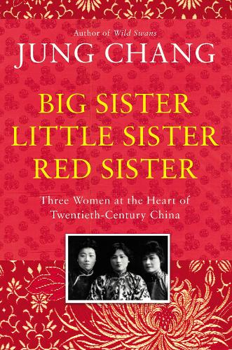 Big Sister, Little Sister, Red Sister: Three Women at the Heart of Twentieth-Century China (Hardback)