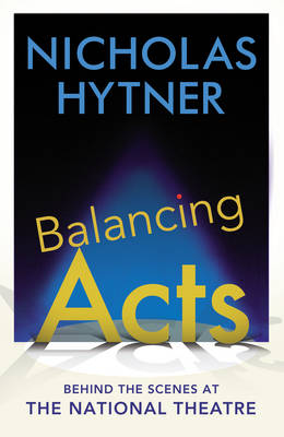 Balancing Acts: Behind the Scenes at the National Theatre (Hardback)