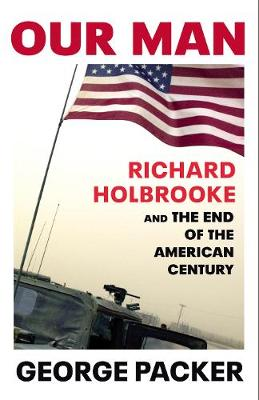 Our Man: Richard Holbrooke and the End of the American Century (Hardback)