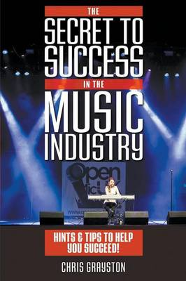 The Secret to Success in the Music Industry: Hints and Tips to Help You Succeed (Paperback)