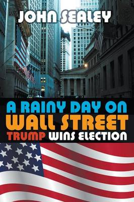 A Rainy Day on Wall Street: Trump Wins Election (Paperback)