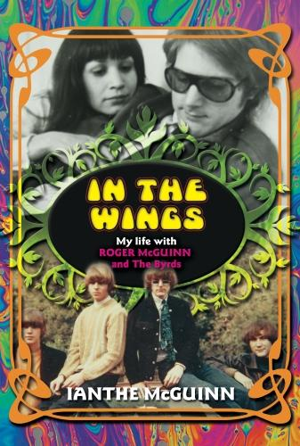 In the Wings: My Life with Roger McGuinn and the Byrds (Paperback)