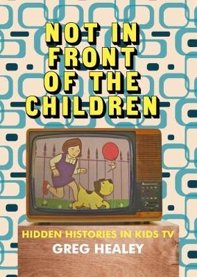 Not in Front of the Children: Hidden Histories in Kids TV (Paperback)