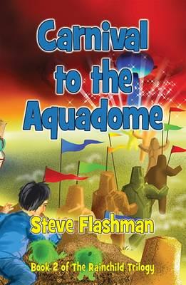 Carnival to the Aquadome - The Rainchild Trilogy 2 (Paperback)