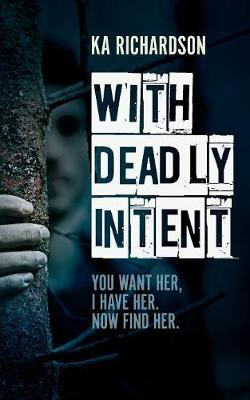 With Deadly Intent: You Want Her, I Have Her. Now Find Her (Paperback)