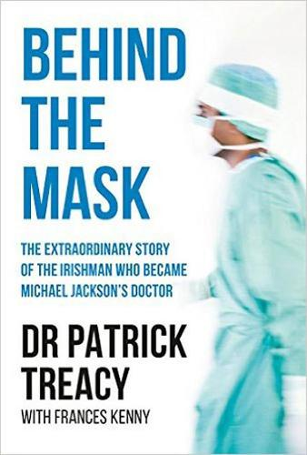 Behind the Mask: The Extraordinary Story of the Irishman Who Became Michael Jackson's Doctor (Paperback)
