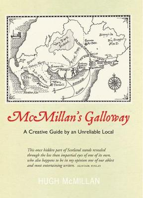 McMillan's Galloway: A Creative Guide by an Unreliable Local (Hardback)