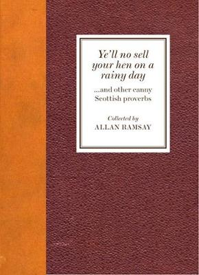 Ye'll No Sell Your Hen on a Rainy Day: and other canny Scottish proverbs (Hardback)