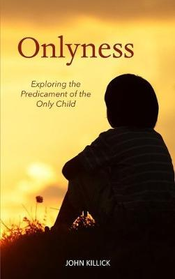 Onlyness: Exploring the Predicament of the Only Child (Paperback)