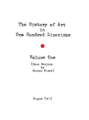 The History of Art in 100 Limericks: Vol 1 (Hardback)