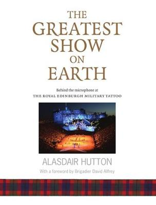 The Greatest Show on Earth: Behind the Microphone at The Royal Edinburgh Military Tattoo (Paperback)