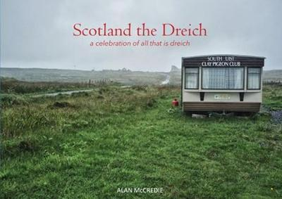 Scotland the Dreich: A celebration of all that is dreich (Paperback)